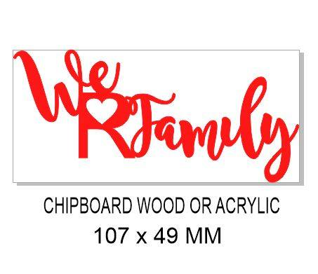We R family 107 x 49mm Acrylic Wood or  Chipboard Min buy 3 of s