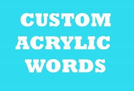 Custom Acrylic Words please advise length required we will advis