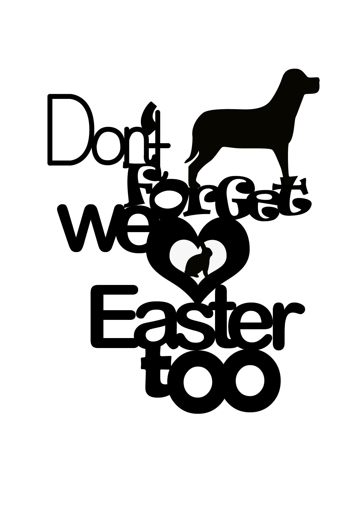 DONT FORGET WE LOVE EASTER TOO dogs 150 x 100 min buy 3
