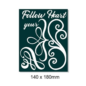 Follow your heart flourish 140 x 180mm Min buy 3