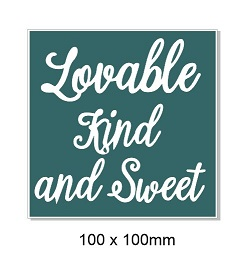 Lovable Kind and sweet.. 100 x 100mm. Min buy 5.
