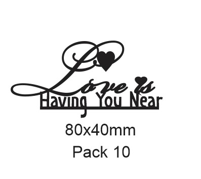 Love is having you near 80x40mm  pack 10