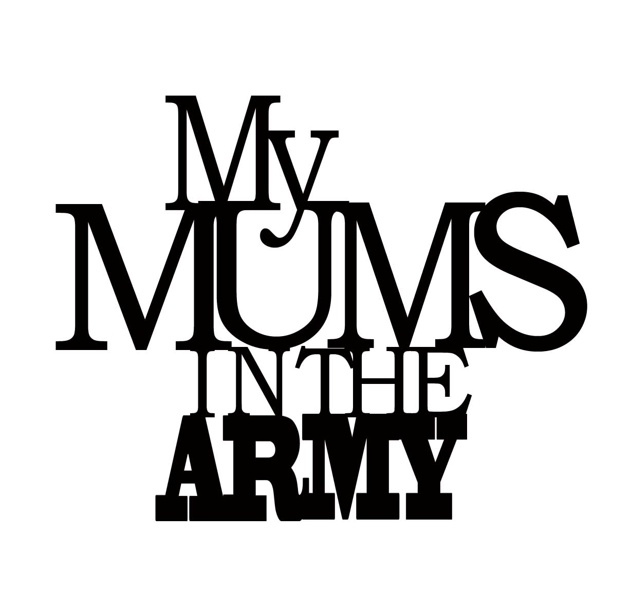 My mums in the army  110 x 110 min buy 3