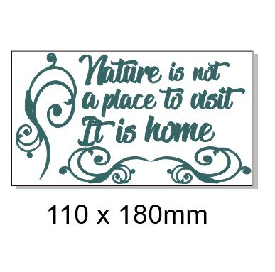 Nature is not a place to visit,It is home. 110 x 180mm. Min buy