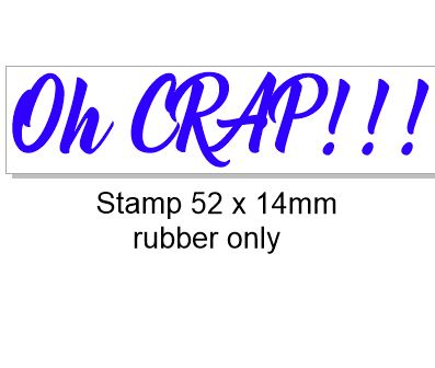 Oh CRAP Rubber stamp, rubber only 52 x 14mm, Acrylic blocks are