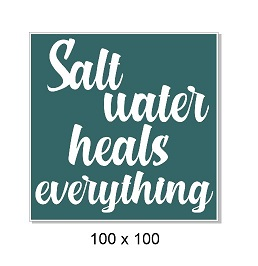 Salt water heals everything. 100 x 100mm. Min buy 5
