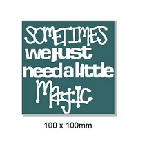 Sometimes we just need a little magic,100 x 100mm min buy 5