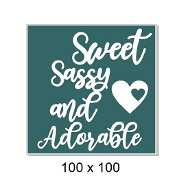 Sweet Sassy and Adorable. 100 x 100mm. Min buy 5.