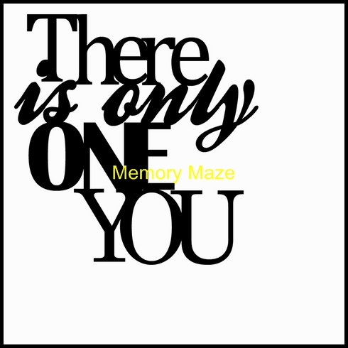 there is only one you  50 x 50mm min buy 3 Memorymaze