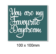 You are my favourite daydream100 x 100mm. Min buy 5.