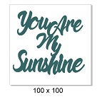 You are my sunshine, 100 x 100mm Min Buy 5