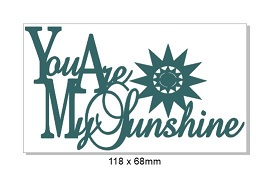 You are my Sunshine with sun 118 x 68mm Min buy 3