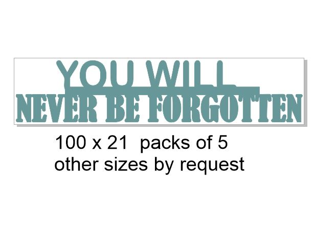 You will never be forgotten 100 x 21 mm pack of 5
